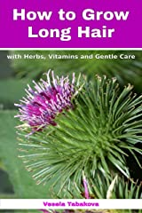 How to Grow Long Hair with Herbs, Vitamins and Gentle Care: Natural Hair Care Recipes for Hair Growth and Health (Organic Beauty on a Budget Book 1) Kindle Edition