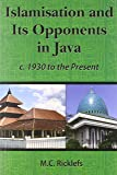 Islamisation and Its Opponents in Java: A Political, Social, Cultural and Religious History, c. 1930 to the Present