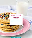 Easy Cookie Recipes: 103 Best Recipes for Chocolate Chip Cookies, Cake Mix Creations, Bars, and Holiday Treats Everyone Will Love