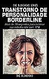 Transtorno de Personalidade Borderline Mais de 30 segredos para retomar sua vida Ao lidar com TPB