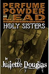 Perfume Powder & Lead: Holy Sisters Kindle Edition