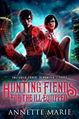 Hunting Fiends for the Ill-Equipped (The Guild Codex: Demonized Book 3) Kindle Edition