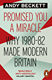 Promised You A Miracle: Why 1980-82 Made Modern Britain