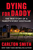 Dying for Daddy: The True Story of a Family's Worst Nightmare (English Edition)