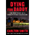 Dying for Daddy: The True Story of a Family's Worst Nightmare