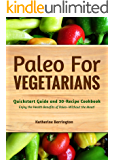 Paleo For Vegetarians: Quickstart Guide and 30-Recipe Cookbook—Enjoy the Benefits of Paleo, Without the Meat! (English Edition)