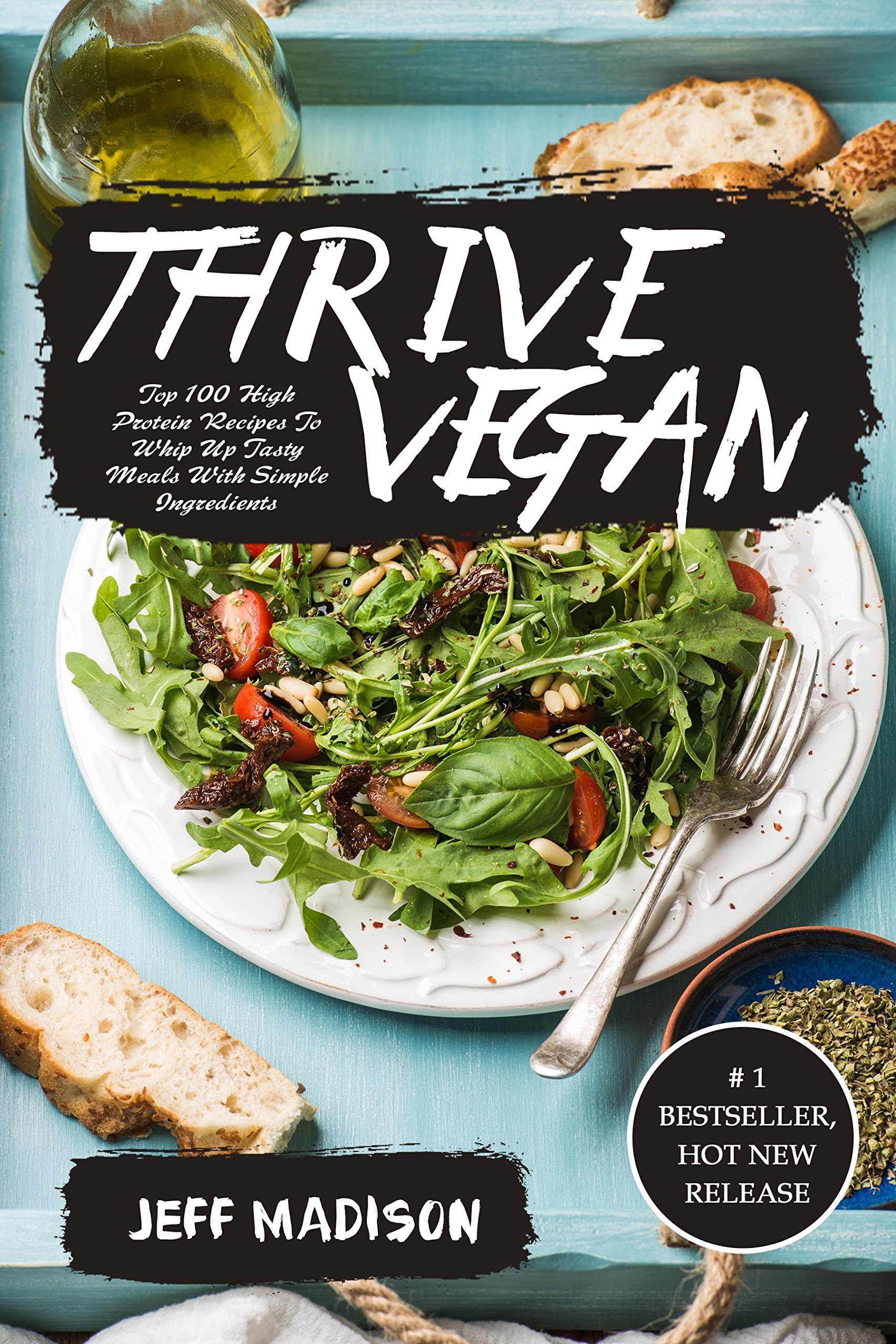 Thrive Vegan Top 100 High Protein Recipes To Whip Up Tasty Meals With Simple Ingredients Good Food Series Kindle Edition By Jeff Madison