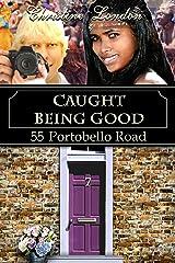 Caught Being Good (55 Portobello Road) Kindle Edition