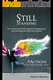 Still Standing: How I Overcame Guilt, Shame, Hopelessness, Devastating Loss & Paralyzing Fear
