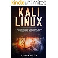 Kali Linux: a step by step guide to learn wireless penetration techniques and basics of penetration testing, includes…