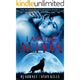 I Am The Alpha: Book I of the Moon Forged Trilogy