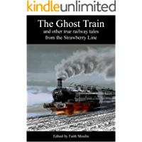 The Ghost Train: and other true railway tales from the Strawberry Line