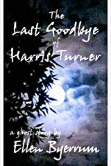 The Last Goodbye of Harris Turner: a ghost story Kindle Edition