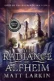 The Radiance of Alfheim: Eschaton Cycle (Gods of the Ragnarok Era Book 6)