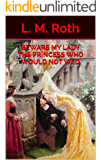 Beware My Lady The Princess Who Would Not Wed (The Princess Who... Book 2)