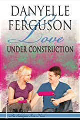 Love Under Construction (Indulgence Row Series Book 2) Kindle Edition