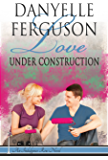 Love Under Construction (Indulgence Row Series Book 2)