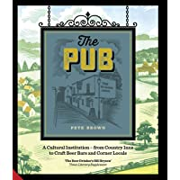 The Pub: A Cultural Institution--From Country Inns to Craft Beer Bars and Corner Locals