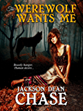 The Werewolf Wants Me: Beastly Hunger, Human Desire (Young Adult Horror Book 2)