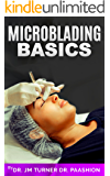 Microblading Basics: Microblading is the latest innovative procedure guaranteed to give you the most natural-looking, perfectly arched & sexy brows of your life. (English Edition)