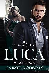 LUCA (You Will Be Mine) (The Sicilian Mafia Series Book 1) Kindle Edition