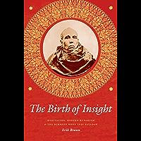 The Birth of Insight: Meditation, Modern Buddhism, and the Burmese Monk Ledi Sayadaw (Buddhism and Modernity) (English Edition)