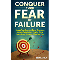 Conquer Your Fear of Failure: Escape Your Comfort Zone, Overcome Anxiety, Take Action Despite Being Scared, and Reinvent A Fearless You (English Edition)
