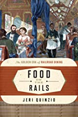 Food on the Rails: The Golden Era of Railroad Dining (Food on the Go Book 1)