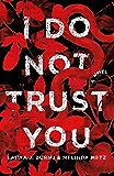 I Do Not Trust You: A Novel