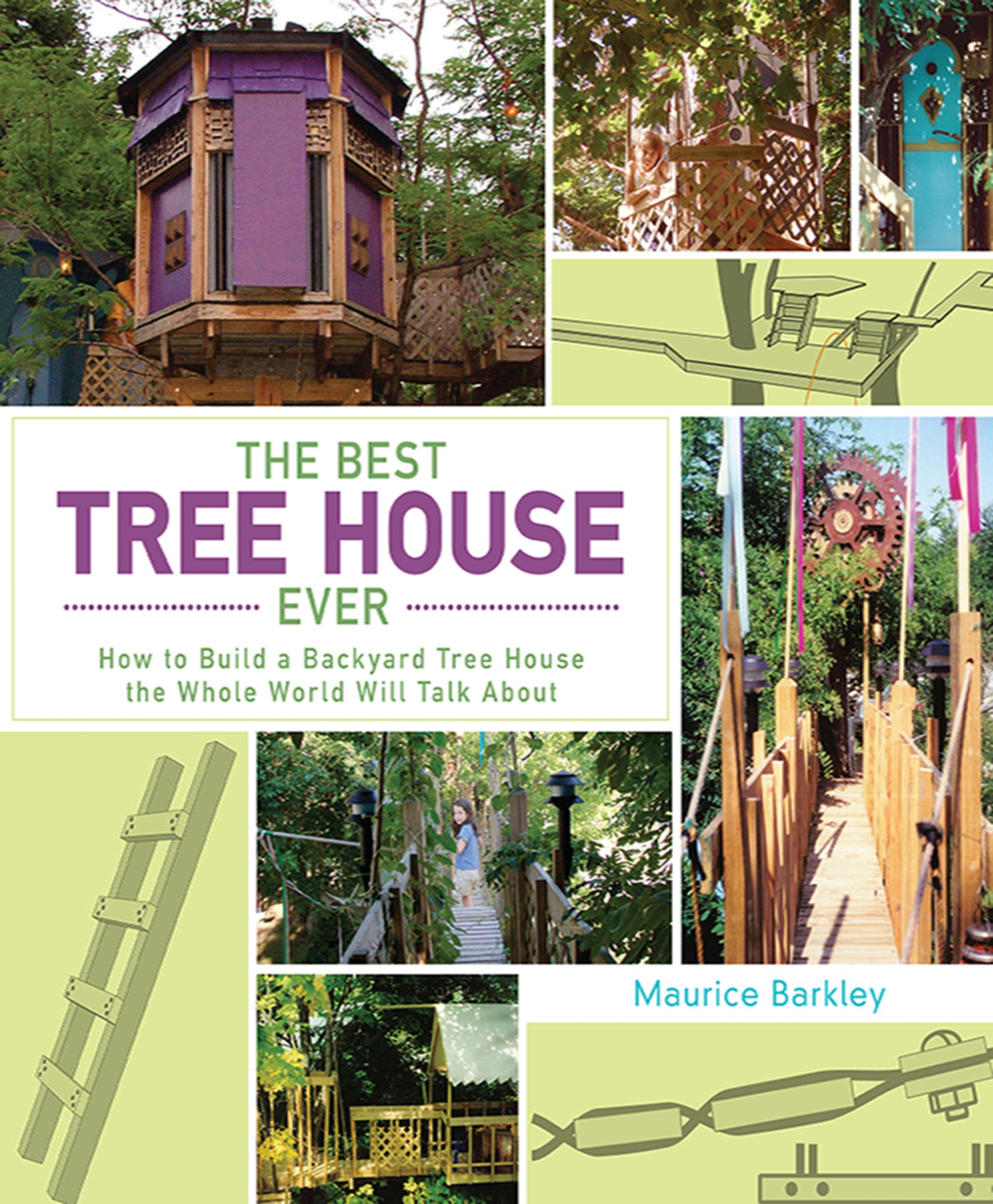 The Best Tree House Ever How To Build A Backyard Whole World Will Talk About Maurice Barkley 9781620875711 Amazon Books