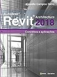 Autodesk Revit Architecture 2018. Conceitos e Aplicações