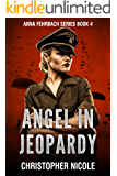 Angel in Jeopardy: The thrilling sequel to Angel of Vengeance (Anna Fehrbach Book 4)