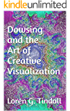 Dowsing and the Art of Creative Visualization