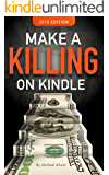 Make A Killing On Kindle 2018 Edition: Book #1 In The Killing It On Kindle Series