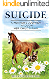 Suicide: A Mother's Journey Through Her Child's Pain