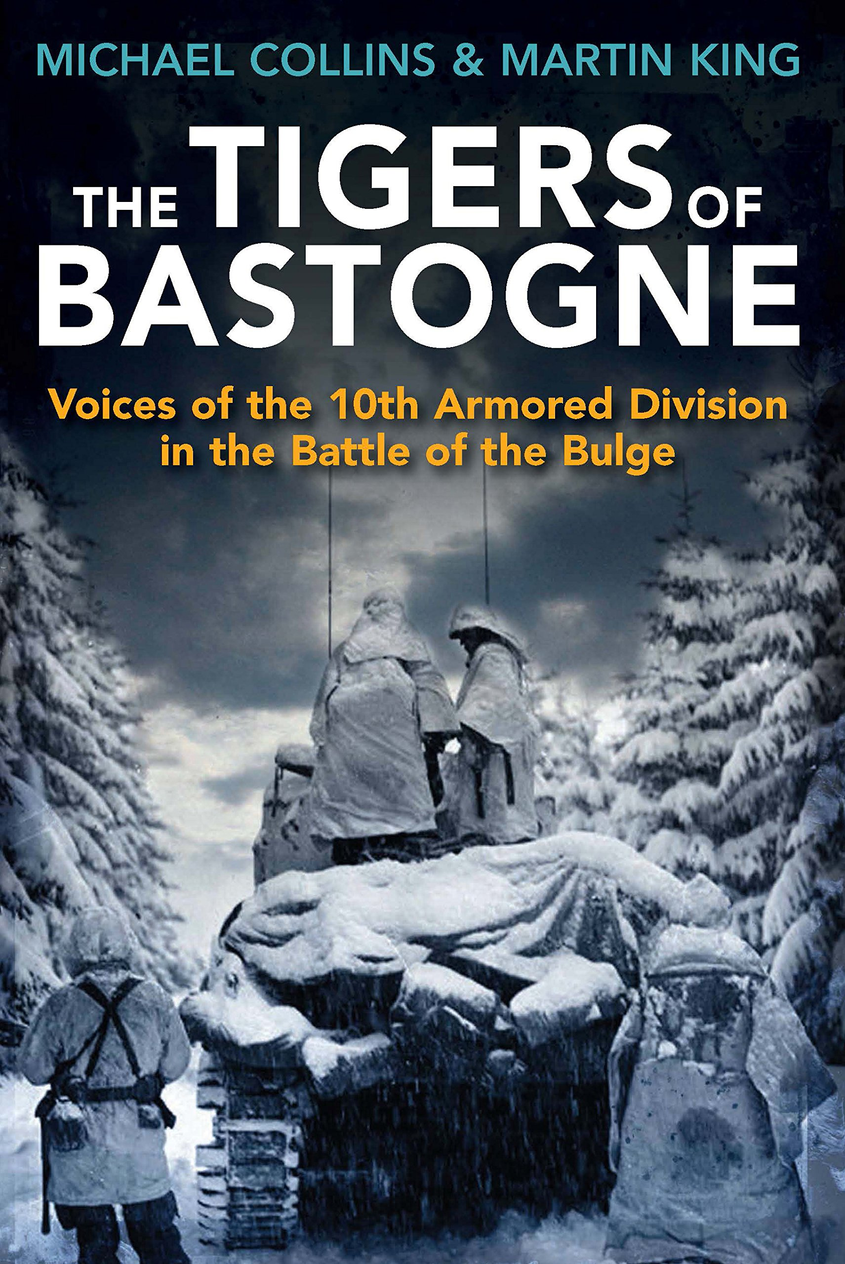 The Tigers of Bastogne: Voices of the 10th Armored Division in the