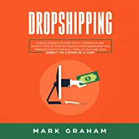 Dropshipping: Create Passive Income with E-Commerce and Shopify Step by Step by Proven Strategies!: New and Improved Ways for Busy Times of 2019 and 2020! Great to Listen in a Car!