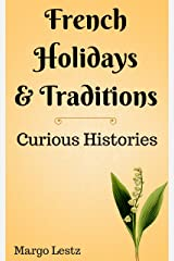 French Holidays & Traditions (Curious Histories Book 1) Kindle Edition