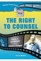 The Right to Counsel: From Gideon V. Wainwright to Gideon's Trumpet (Famous Court Cases That Became Movies) Library Binding