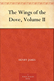 The Wings of the Dove, Volume II (English Edition)