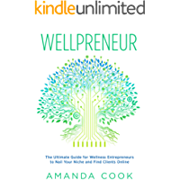 Wellpreneur: The Ultimate Guide for Wellness Entrepreneurs to Nail Your Niche and Find Clients Online