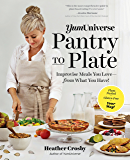 YumUniverse Pantry to Plate: Improvise Meals You Love—from What You Have!—Plant-Packed, Gluten-Free, Your Way!