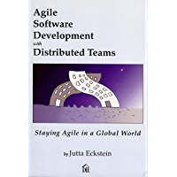 Agile Software Development with Distributed Teams: Staying Agile in a Global World (English Edition)