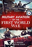 Military Aviation in the First World War: The Aces of the Allies and the Central Powers