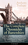 The Complete Chronicles of Barsetshire: The Warden, Barchester Towers, Doctor Thorne, Framley Parsonage, The Small House at Allington, The Last Chronicle ... and The Prime Minister (English Edition)