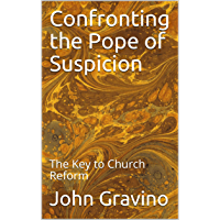 Confronting the Pope of Suspicion: The Key to Church Reform