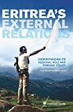 Eritrea's External Relations: Understanding Its Regional Role and Foreign Policy