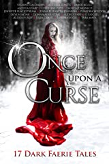 Once Upon A Curse: 17 Dark Faerie Tales (Once Upon Series Book 1)