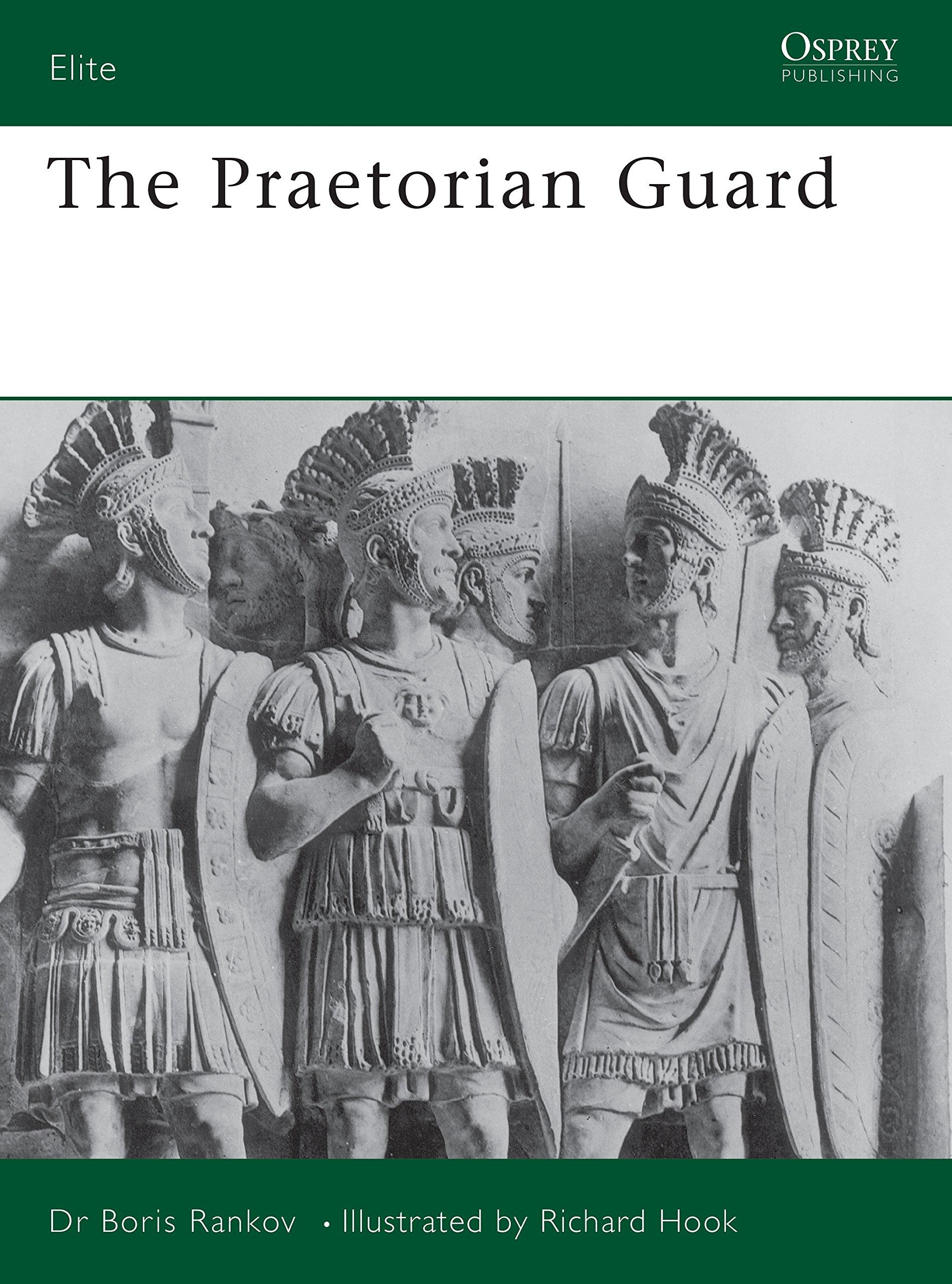 The Praetorian Guard (Elite): Boris Rankov, Richard Hook: 9781855323612:  Amazon.com: Books