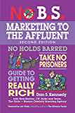 No B.S. Marketing to the Affluent: The Ultimate, No Holds Barred, Take No Prisoners Guide to Getting Really Rich
